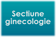 Sectiune ginecologie